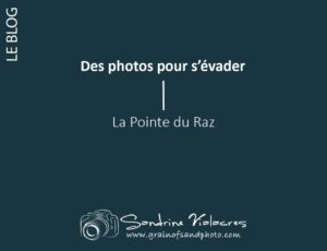 Des photos pour s'évader : la Pointe du Raz